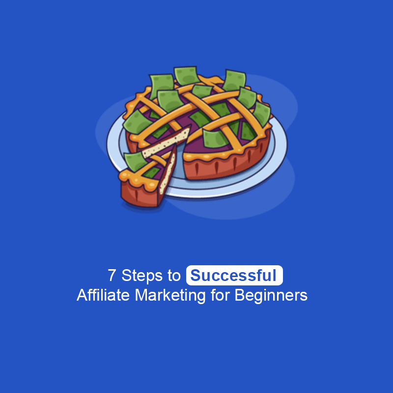 7 Steps to Successful Affiliate Marketing for Beginners