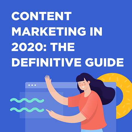 Content Marketing in 2020: The Definitive Guide 5
